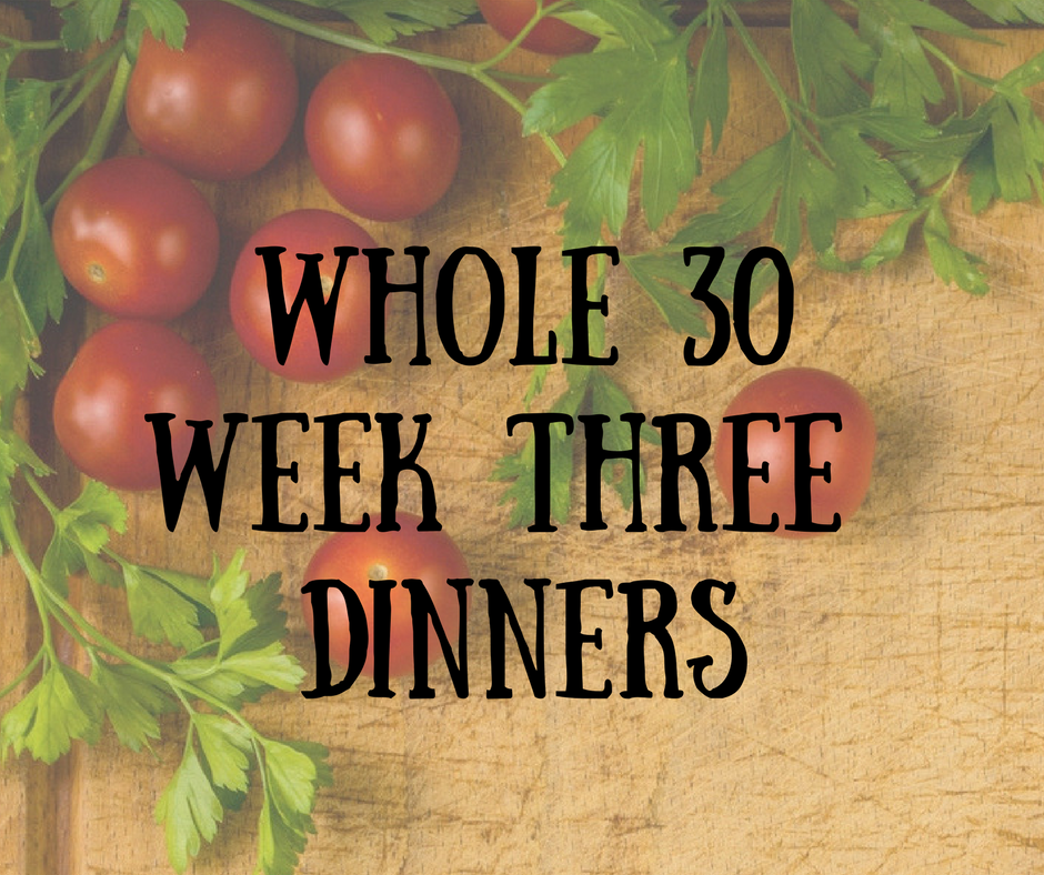 Whole 30 Dinners Week Three