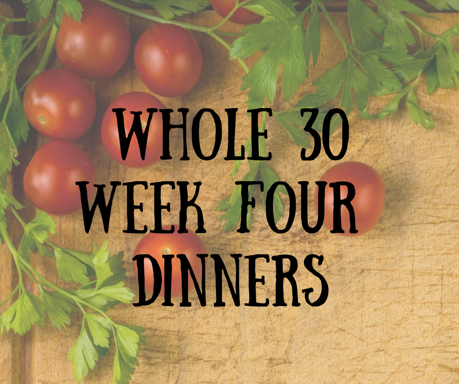 Whole 30 Dinners Week Four